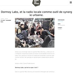 Dormoy Labs, et la radio locale comme outil de synergie urbaine. - Learn Do Share
