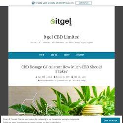 CBD Dosage Calculator: How Much CBD Should I Take? – Itgel CBD Limited