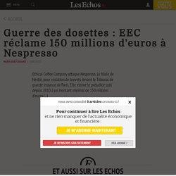 Guerre des dosettes : EEC réclame 150 millions d'euros à Nespresso - Les Echos