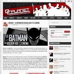 Dossier - Le Batman du Golden Age et le cinéma