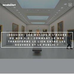 (Dossier) Les musées à l'heure du web 2.0 : Comment le web transforme le lien entre les oeuvres et le public ?