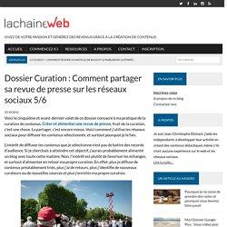 Dossier Curation : Comment partager sa revue de presse sur les réseaux sociaux 5/6