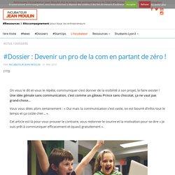#Dossier : Devenir un pro de la com en partant de zéro ! - J'M Entreprendre