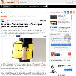 """Le dossier """"Mes documents"""" n'est pas privé sur le lieu de travail"""
