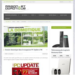 Dossier domotique dans le magazine PC Update n°86 - 18/11/16