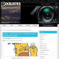 Dossier : Les 8 erreurs qu'on commet souvent en tant que photographe