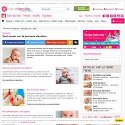 Dossier: Tout savoir sur la poussée dentaire