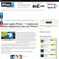 Dossier applis iPhone : 11 applis pour Twitter allègrement avec son iPhone !