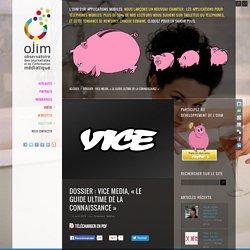 Dossier : Vice Media, « le guide ultime de la connaissance »