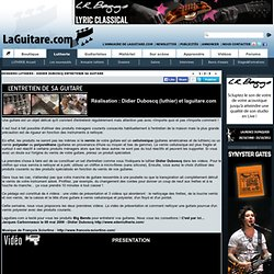 DOSSIERS LUTHIERS - DIDIER DUBOSCQ ENTRETENIR SA GUITARE lutherie didier duboscq comment entretenir sa guitare