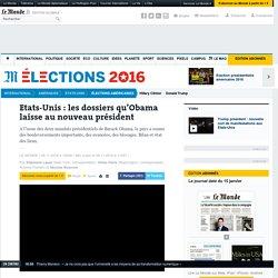 Etats-Unis : les dossiers qu'Obama laisse au nouveau président