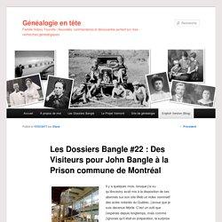 Les Dossiers Bangle #22 : Des Visiteurs pour John Bangle à la Prison commune de Montréal