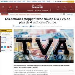 Les douanes stoppent une fraude à la TVA de plus de 4 millions d'euros