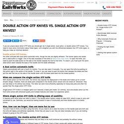Double Action OTF Knives Vs. Single Action OTF Knives? - Perry Knifeworks