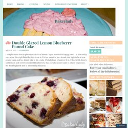 Double Glazed Lemon Blueberry Pound Cake – Bakerlady