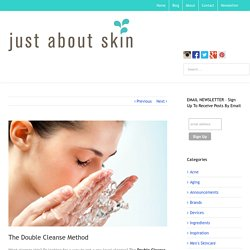 The Double Cleanse Method - Just About Skin