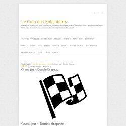 Grand jeu - Double drapeau sur le Coin des Animateurs
