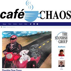 Double Dog Dare - Posts -Cafe CHAOS - Standish Group Blog
