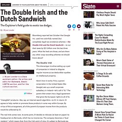 Tax Day 2011: The Double Irish and the Dutch Sandwich: A field guide to exotic tax dodges. - By J. Bryan Lowder