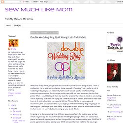 Sew Much Like Mom: Double Wedding Ring Quilt Along: Let's Talk Fabric
