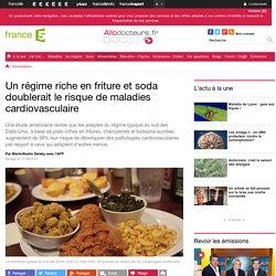 Un régime riche en friture et soda doublerait le risque de maladies cardiovasculaire
