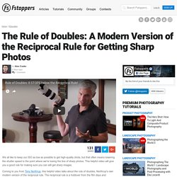 The Rule of Doubles: A Modern Version of the Reciprocal Rule for Getting Sharp Photos