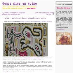 Douce Mise en Scène » – Lyon – L'atelier de sérigraphie sur soie