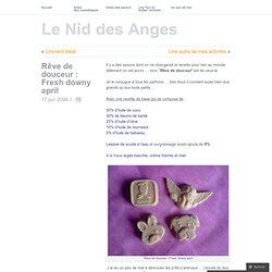 Rêve de douceur : Fresh downy april « Le Nid des Anges