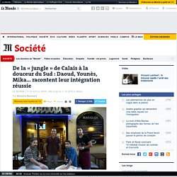 De la « jungle » de Calais à la douceur du Sud : Daoud, Younès, Mika... racontent leur intégration réussie