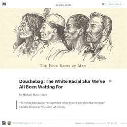 Douchebag: The White Racial Slur We've All Been Waiting For — Human Parts