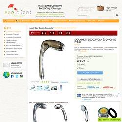 Douchette Ecoxygen économie d'eau - Eau - Ecoclicot