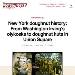 New York doughnut history: From Washington Irving's olykoeks to doughnut huts in Union Square - The Bowery Boys: New York City History