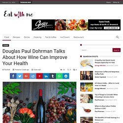 Douglas Paul Dohrman Talks About How Wine Can Improve Your Health - Eat With Me