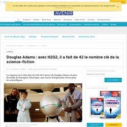 Douglas Adams et H2G2 : ils ont fait de 42 le nombre clé de la science-fiction