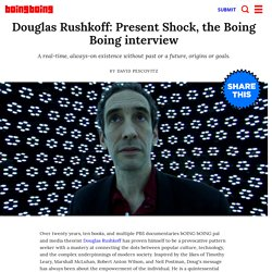 Douglas Rushkoff: Present Shock, the Boing Boing interview