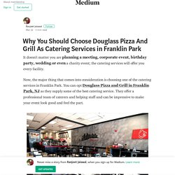 Why You Should Choose Douglass Pizza And Grill As Catering Services in Franklin Park