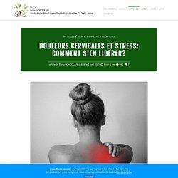 Douleurs cervicales et stress: comment s'en libérer?