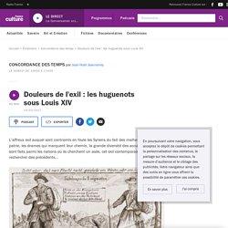 Douleurs de l'exil : les huguenots sous Louis XIV