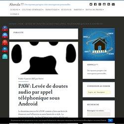PAW: Levée de doutes audio par appel téléphonique sous Android