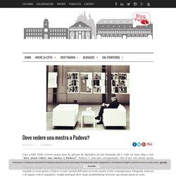 Dove vedere una mostra a Padova?