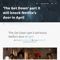 'The Get Down' part II will knock Netflix's door in April