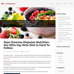 Sean Downes Disputes Nutritionists Who Say Keto Diet Is Hard To Follow - Sean Downes