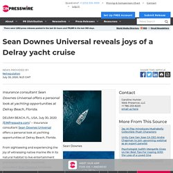 Sean Downes Universal reveals joys of a Delray yacht cruise
