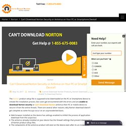 Can't Download Norton Security or Antivirus on Your PC or Smartphone Device!! -