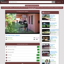 Download Sm College Dimapur Nagaland, » MP3 MP4 3GP YouTube Video Downloader & Converter » WapSpot