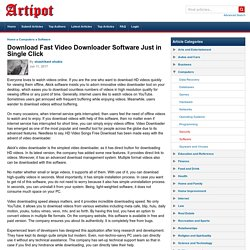 Download Fast Video Downloader Software Just in Single Click