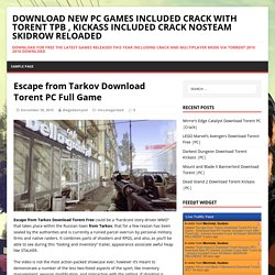Escape from Tarkov Download Torent PC Full Game - Download New PC Games Included Crack With Torent tpb , kickass Included Crack NOSteam SKIDROW RELOADED