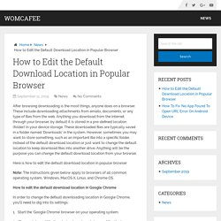 How to Edit the Default Download Location in Popular Browser - WoMcAfee
