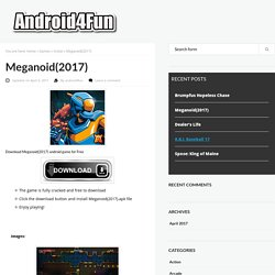 Download Meganoid(2017) Android APK Game for Free - Android4Fun.net