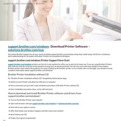 support.brother.com/windows- Download Printer Software – solutions.brother.com/mac